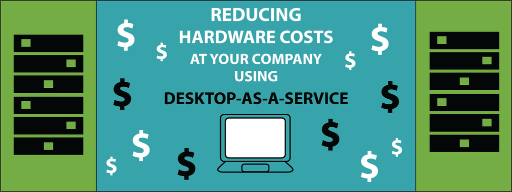 Reducing Hardware Costs at Your Company Using Desktop-as-a Service